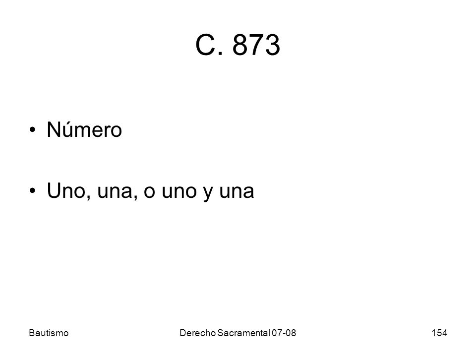BautismoDerecho Sacramental 07-08154 C. 873 Número Uno, una, o uno y una