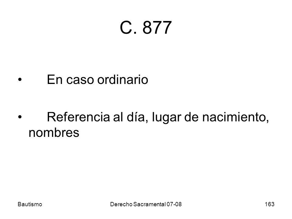 BautismoDerecho Sacramental 07-08163 C. 877 En caso ordinario Referencia al día, lugar de nacimiento, nombres