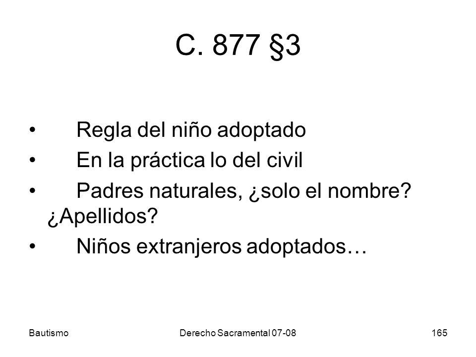 BautismoDerecho Sacramental 07-08165 C. 877 §3 Regla del niño adoptado En la práctica lo del civil Padres naturales, ¿solo el nombre? ¿Apellidos? Niño