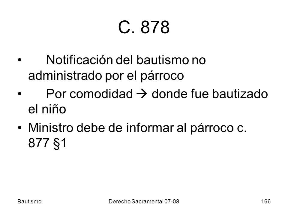 BautismoDerecho Sacramental 07-08166 C. 878 Notificación del bautismo no administrado por el párroco Por comodidad donde fue bautizado el niño Ministr