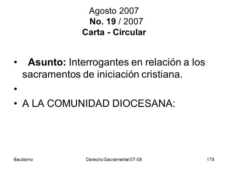BautismoDerecho Sacramental 07-08175 Agosto 2007 No. 19 / 2007 Carta - Circular Asunto: Interrogantes en relación a los sacramentos de iniciación cris