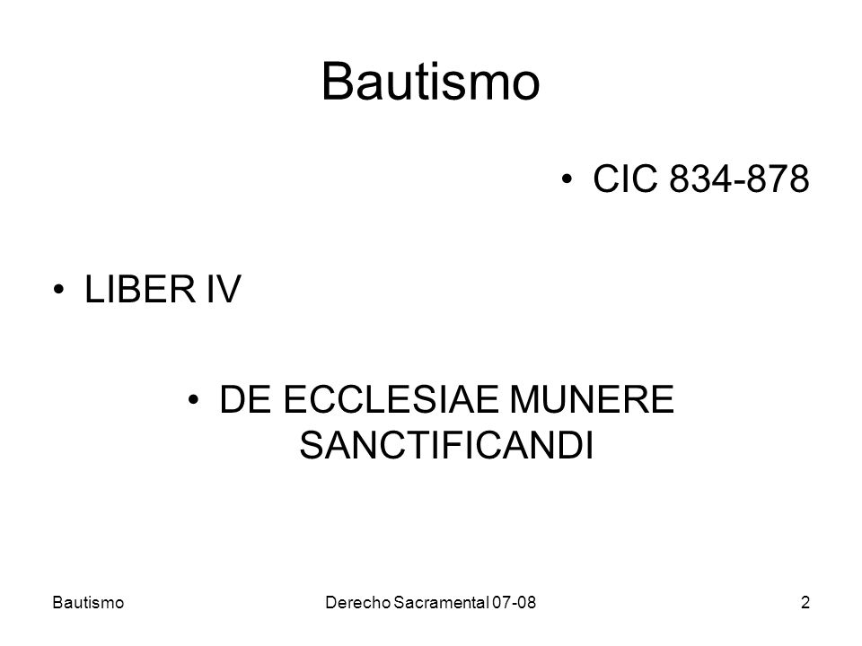 Derecho Sacramental 07-082 Bautismo CIC 834-878 LIBER IV DE ECCLESIAE MUNERE SANCTIFICANDI