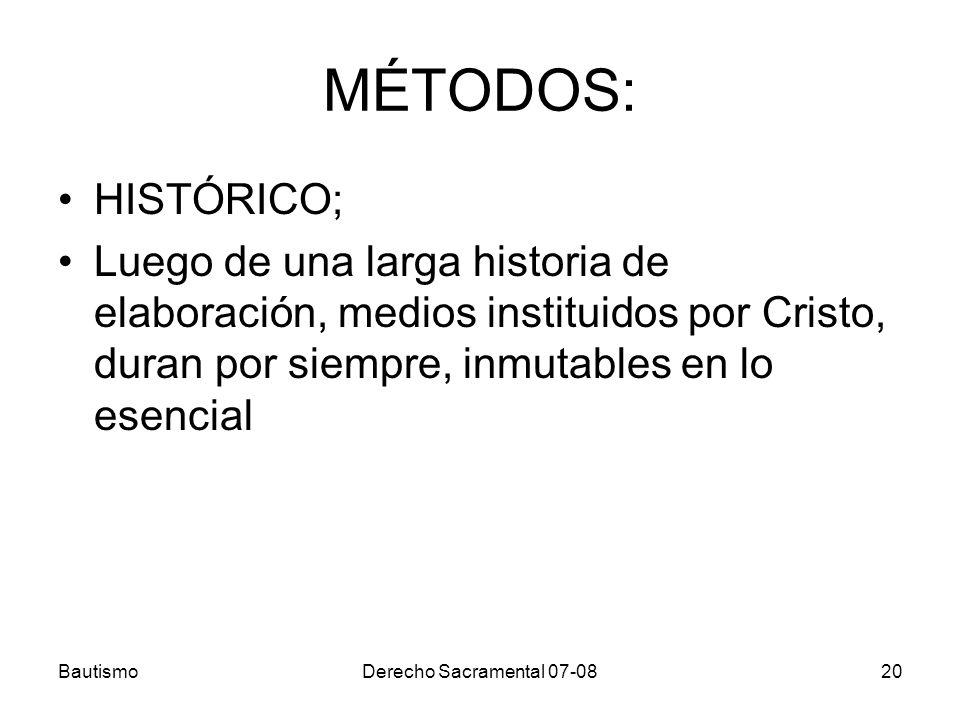 BautismoDerecho Sacramental 07-0820 MÉTODOS: HISTÓRICO; Luego de una larga historia de elaboración, medios instituidos por Cristo, duran por siempre,