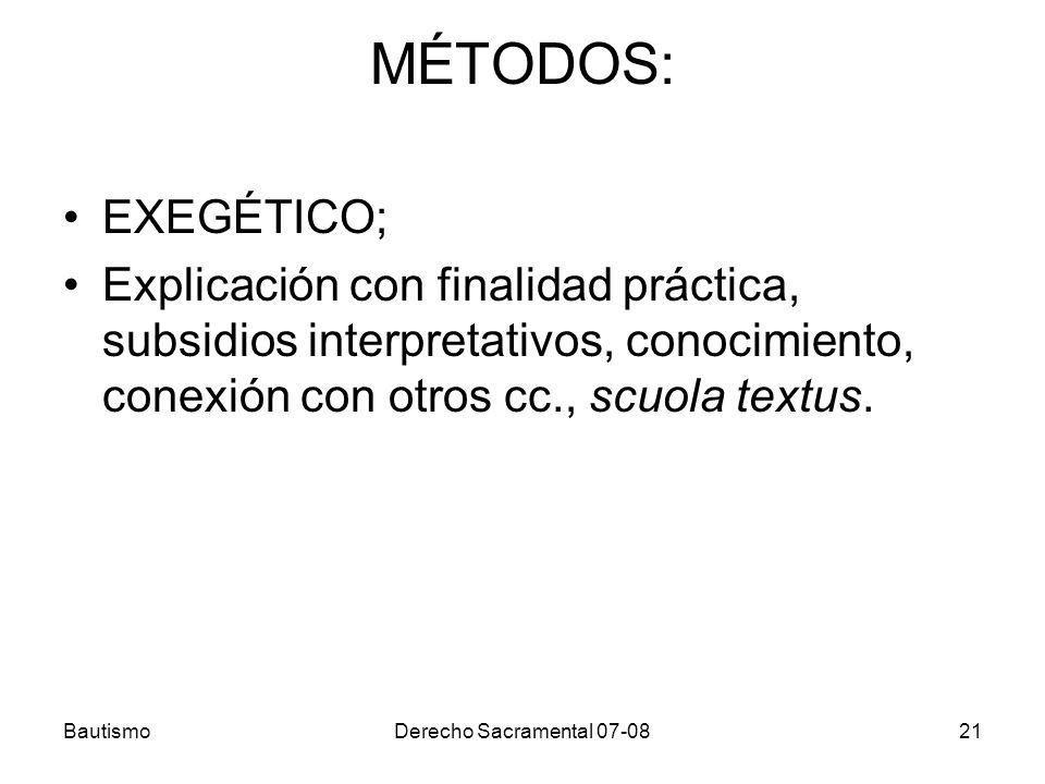 BautismoDerecho Sacramental 07-0821 MÉTODOS: EXEGÉTICO; Explicación con finalidad práctica, subsidios interpretativos, conocimiento, conexión con otro