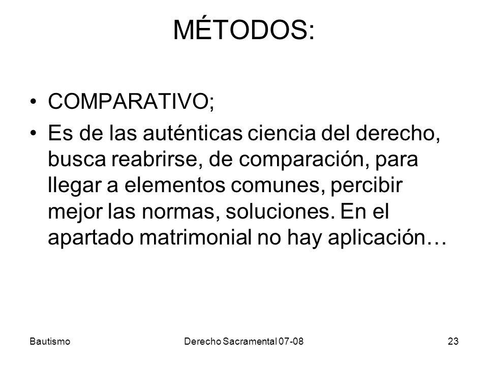 BautismoDerecho Sacramental 07-0823 MÉTODOS: COMPARATIVO; Es de las auténticas ciencia del derecho, busca reabrirse, de comparación, para llegar a ele