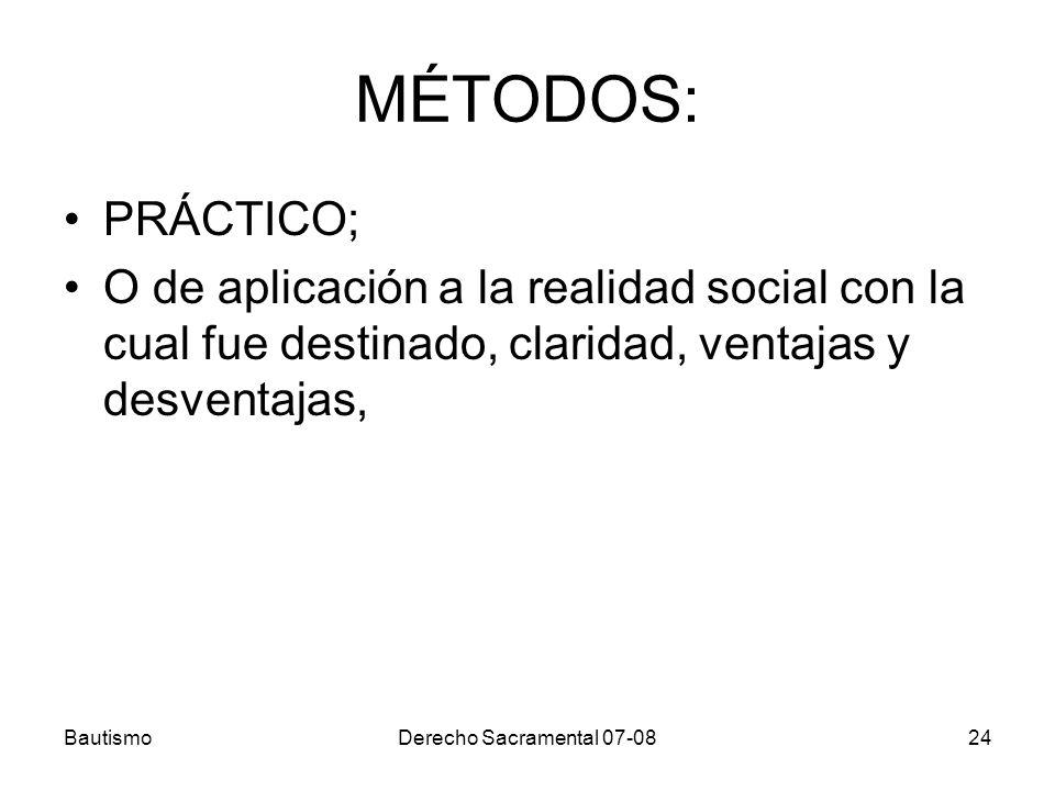 BautismoDerecho Sacramental 07-0824 MÉTODOS: PRÁCTICO; O de aplicación a la realidad social con la cual fue destinado, claridad, ventajas y desventaja