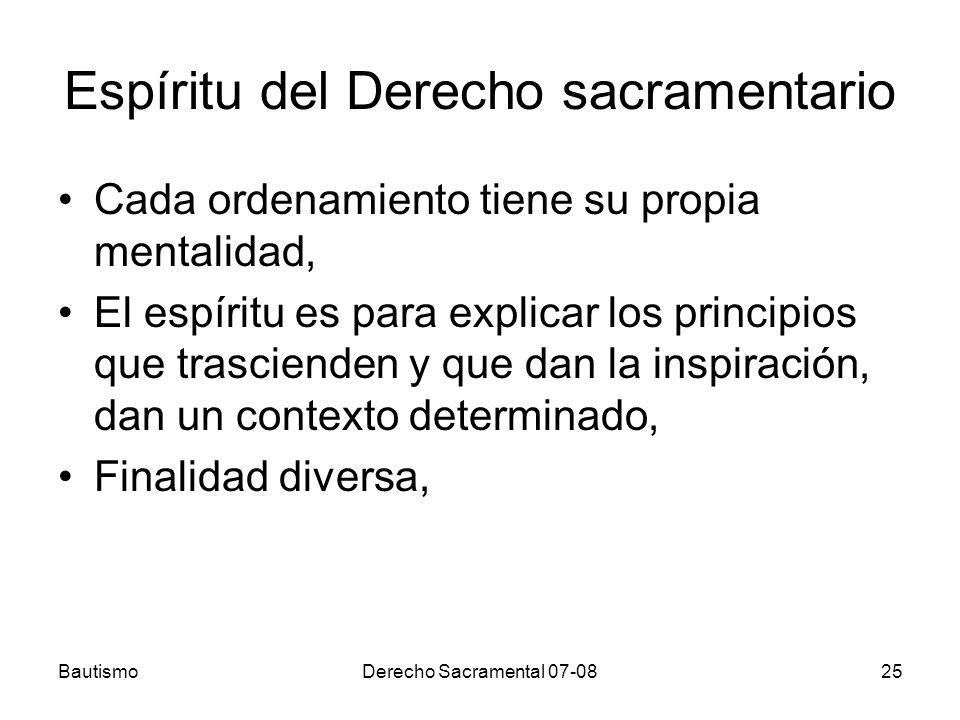 BautismoDerecho Sacramental 07-0825 Espíritu del Derecho sacramentario Cada ordenamiento tiene su propia mentalidad, El espíritu es para explicar los
