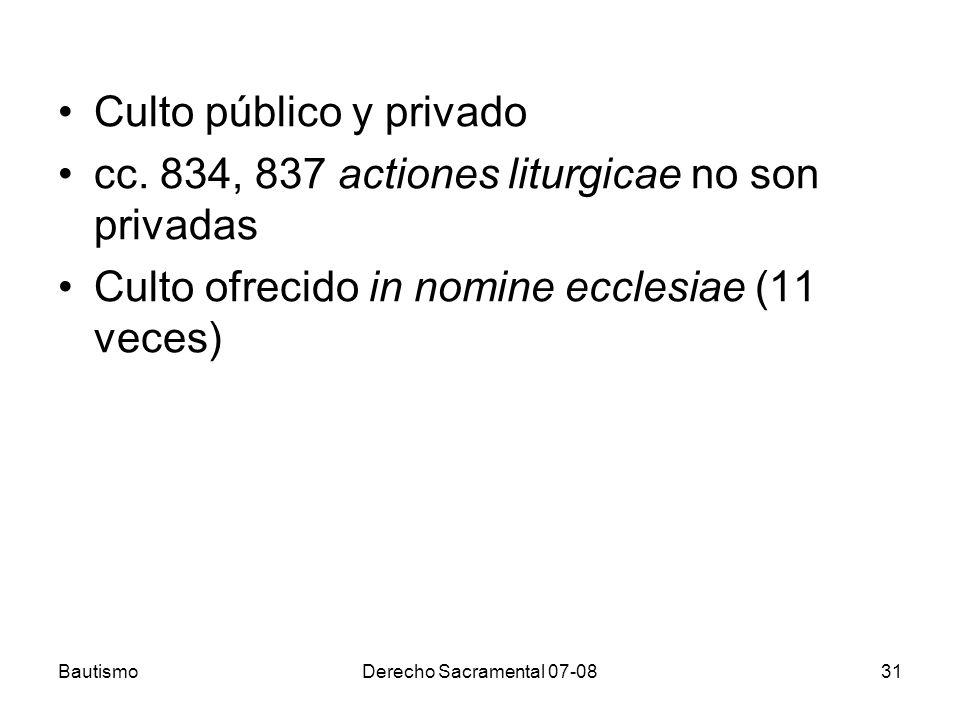 BautismoDerecho Sacramental 07-0831 Culto público y privado cc. 834, 837 actiones liturgicae no son privadas Culto ofrecido in nomine ecclesiae (11 ve
