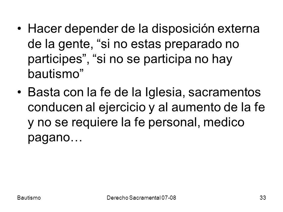 BautismoDerecho Sacramental 07-0833 Hacer depender de la disposición externa de la gente, si no estas preparado no participes, si no se participa no h