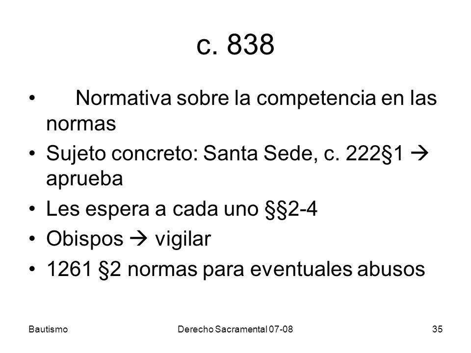 BautismoDerecho Sacramental 07-0835 c. 838 Normativa sobre la competencia en las normas Sujeto concreto: Santa Sede, c. 222§1 aprueba Les espera a cad