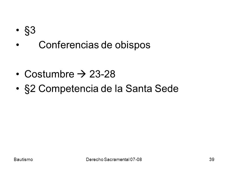 BautismoDerecho Sacramental 07-0839 §3 Conferencias de obispos Costumbre 23-28 §2 Competencia de la Santa Sede