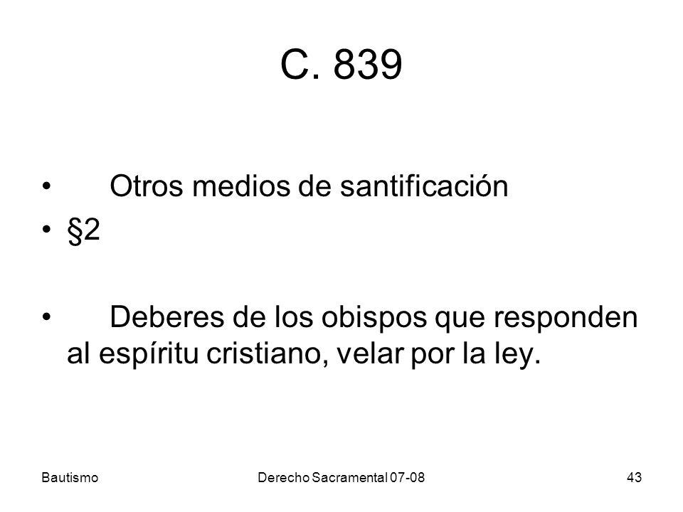 BautismoDerecho Sacramental 07-0843 C. 839 Otros medios de santificación §2 Deberes de los obispos que responden al espíritu cristiano, velar por la l