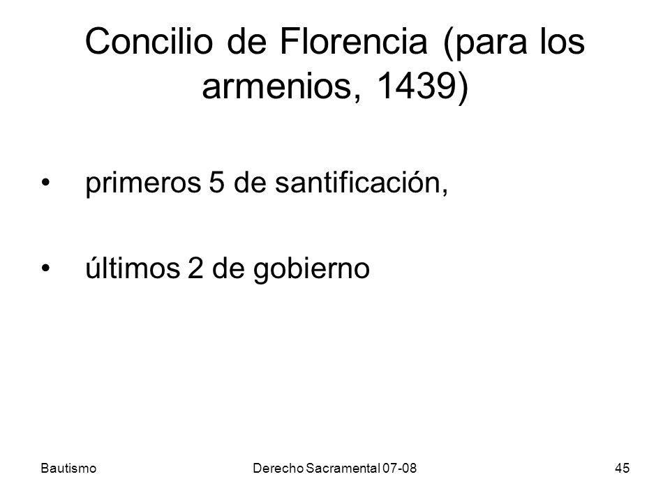 BautismoDerecho Sacramental 07-0845 Concilio de Florencia (para los armenios, 1439) primeros 5 de santificación, últimos 2 de gobierno