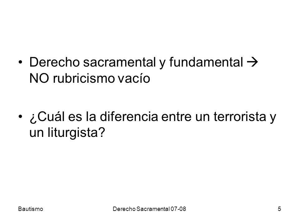 BautismoDerecho Sacramental 07-085 Derecho sacramental y fundamental NO rubricismo vacío ¿Cuál es la diferencia entre un terrorista y un liturgista?