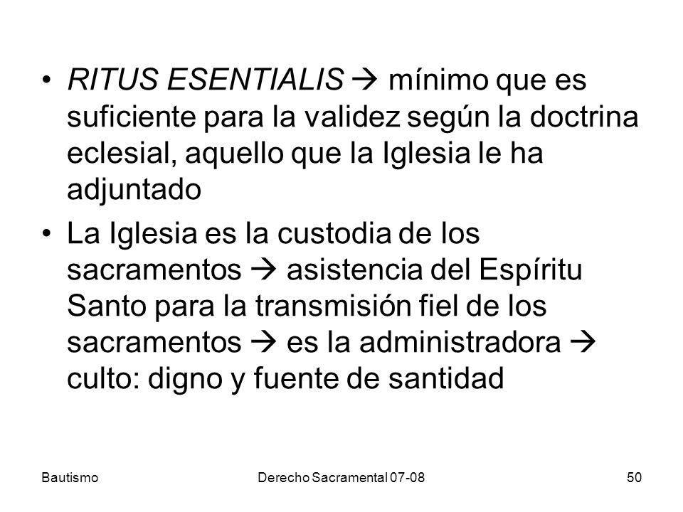 BautismoDerecho Sacramental 07-0850 RITUS ESENTIALIS mínimo que es suficiente para la validez según la doctrina eclesial, aquello que la Iglesia le ha