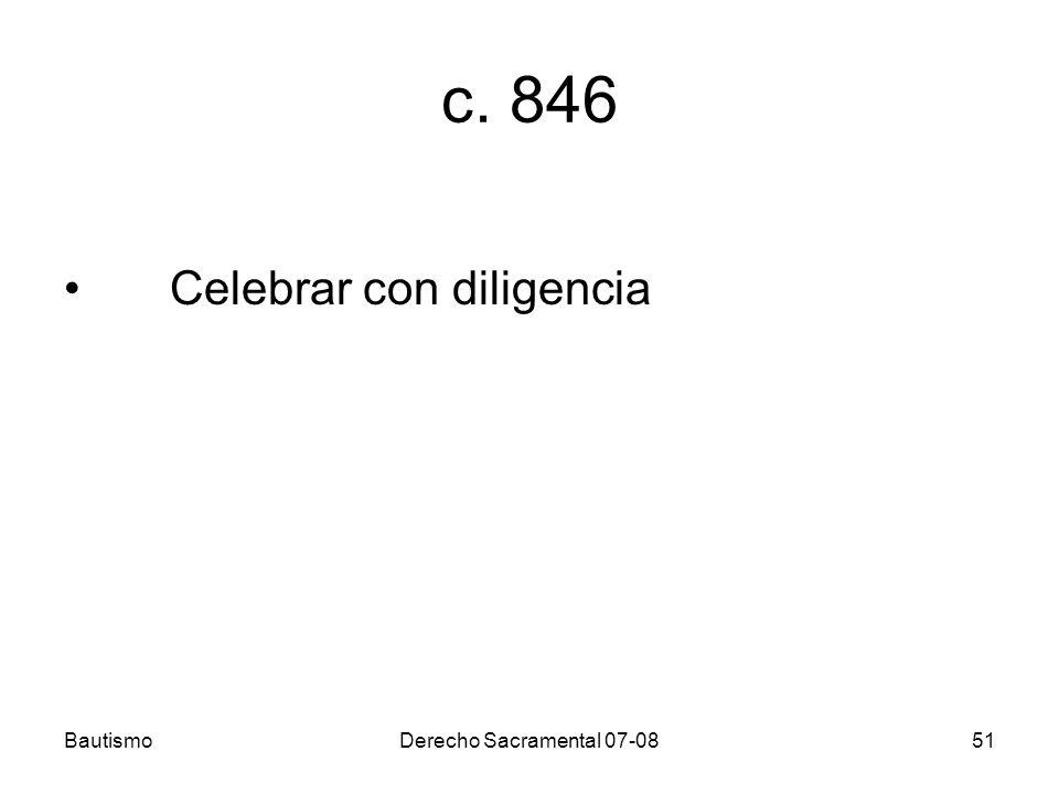 BautismoDerecho Sacramental 07-0851 c. 846 Celebrar con diligencia