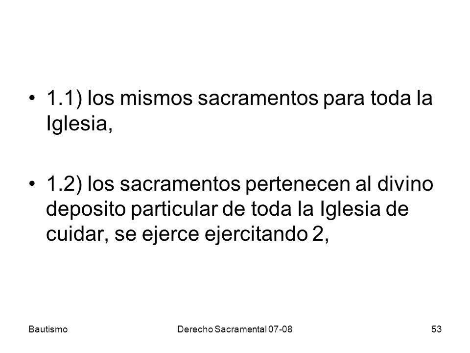 BautismoDerecho Sacramental 07-0853 1.1) los mismos sacramentos para toda la Iglesia, 1.2) los sacramentos pertenecen al divino deposito particular de