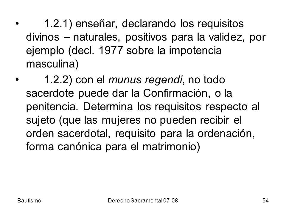 BautismoDerecho Sacramental 07-0854 1.2.1) enseñar, declarando los requisitos divinos – naturales, positivos para la validez, por ejemplo (decl. 1977