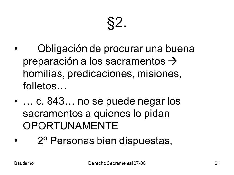 BautismoDerecho Sacramental 07-0861 §2. Obligación de procurar una buena preparación a los sacramentos homilías, predicaciones, misiones, folletos… …