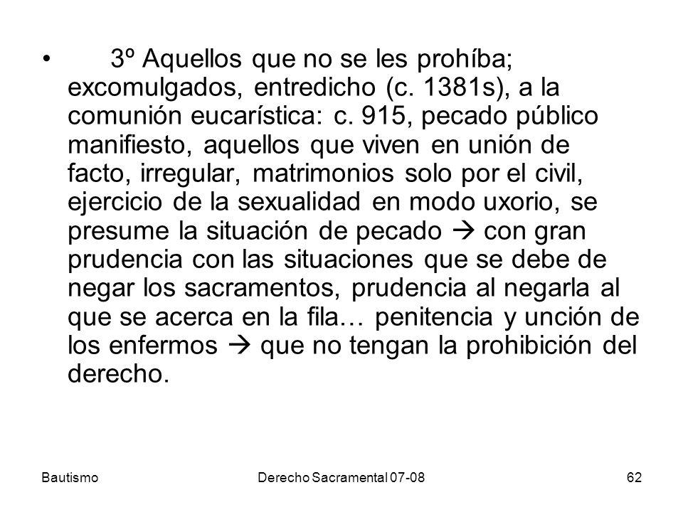 BautismoDerecho Sacramental 07-0862 3º Aquellos que no se les prohíba; excomulgados, entredicho (c. 1381s), a la comunión eucarística: c. 915, pecado