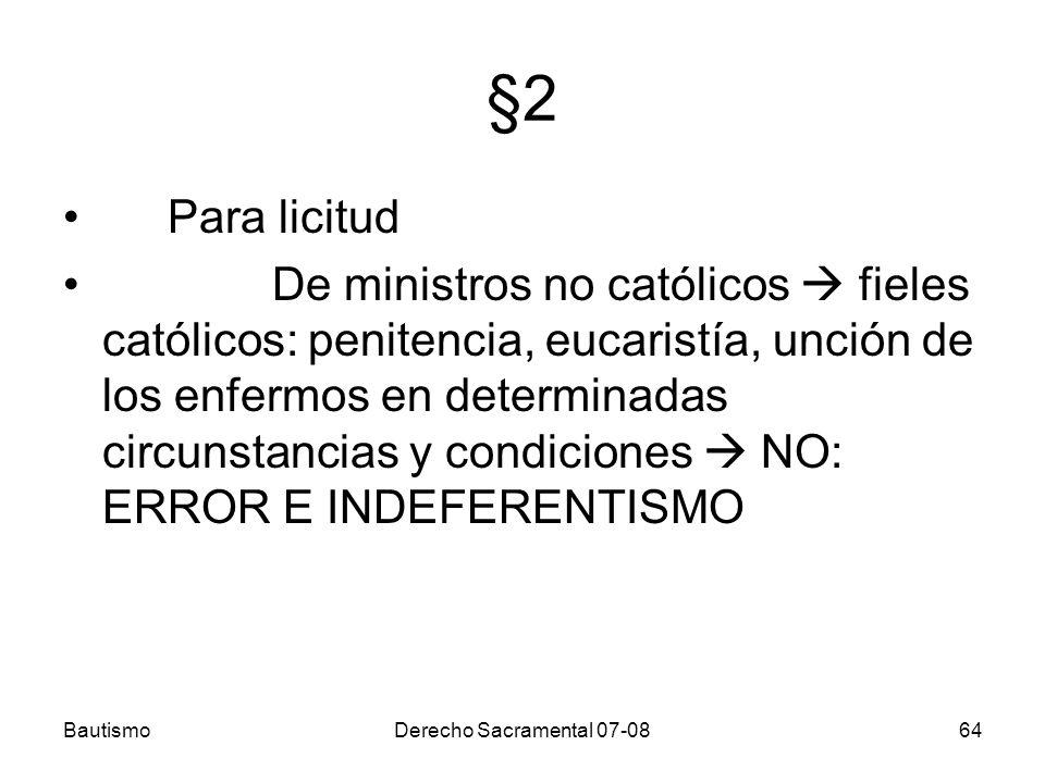 BautismoDerecho Sacramental 07-0864 §2 Para licitud De ministros no católicos fieles católicos: penitencia, eucaristía, unción de los enfermos en dete
