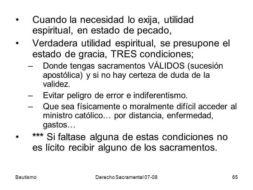 BautismoDerecho Sacramental 07-0865 Cuando la necesidad lo exija, utilidad espiritual, en estado de pecado, Verdadera utilidad espiritual, se presupon