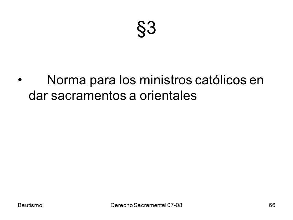 BautismoDerecho Sacramental 07-0866 §3 Norma para los ministros católicos en dar sacramentos a orientales