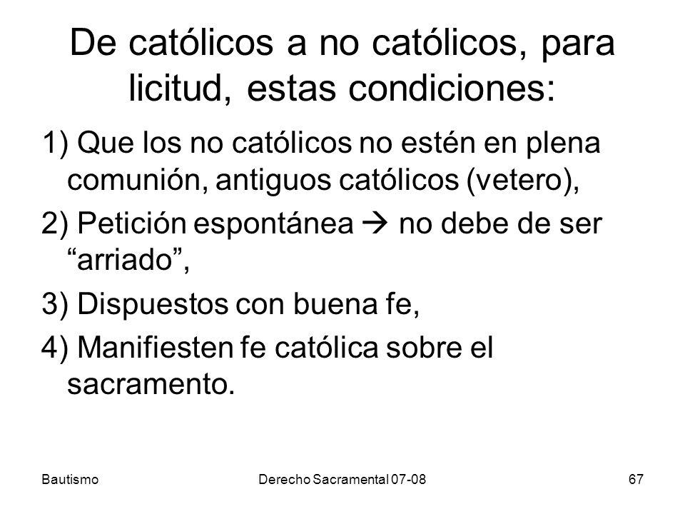 BautismoDerecho Sacramental 07-0867 De católicos a no católicos, para licitud, estas condiciones: 1) Que los no católicos no estén en plena comunión,