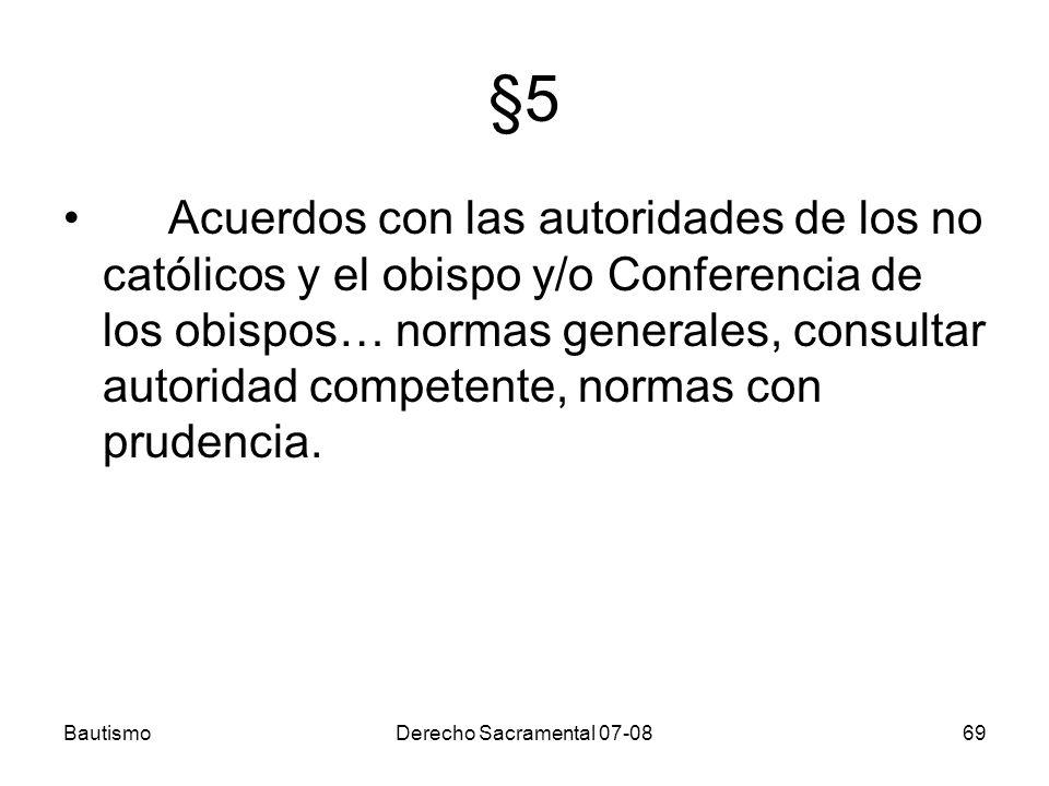 BautismoDerecho Sacramental 07-0869 §5 Acuerdos con las autoridades de los no católicos y el obispo y/o Conferencia de los obispos… normas generales,
