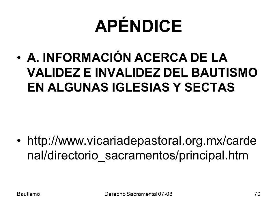 BautismoDerecho Sacramental 07-0870 APÉNDICE A. INFORMACIÓN ACERCA DE LA VALIDEZ E INVALIDEZ DEL BAUTISMO EN ALGUNAS IGLESIAS Y SECTAS http://www.vica