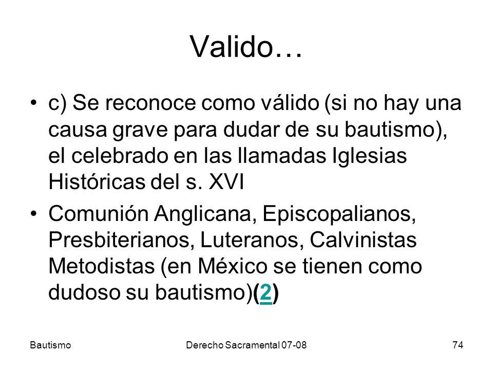 Valido… c) Se reconoce como válido (si no hay una causa grave para dudar de su bautismo), el celebrado en las llamadas Iglesias Históricas del s. XVI