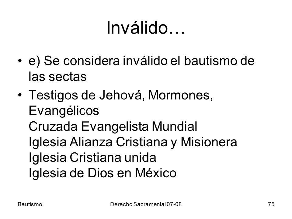 Inválido… e) Se considera inválido el bautismo de las sectas Testigos de Jehová, Mormones, Evangélicos Cruzada Evangelista Mundial Iglesia Alianza Cri