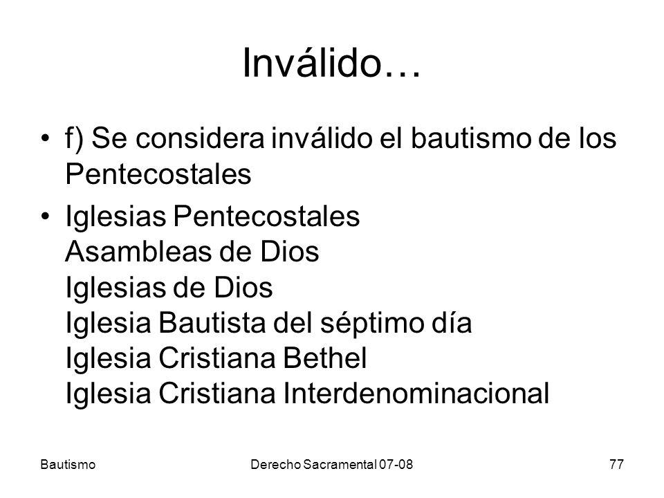Inválido… f) Se considera inválido el bautismo de los Pentecostales Iglesias Pentecostales Asambleas de Dios Iglesias de Dios Iglesia Bautista del sép