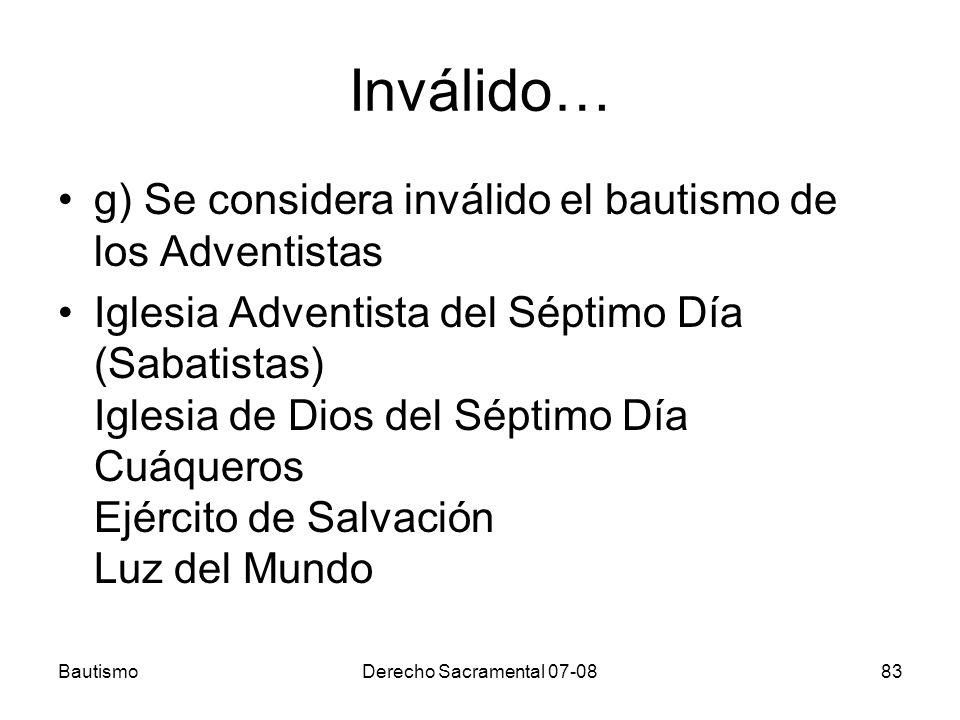 Inválido… g) Se considera inválido el bautismo de los Adventistas Iglesia Adventista del Séptimo Día (Sabatistas) Iglesia de Dios del Séptimo Día Cuáq