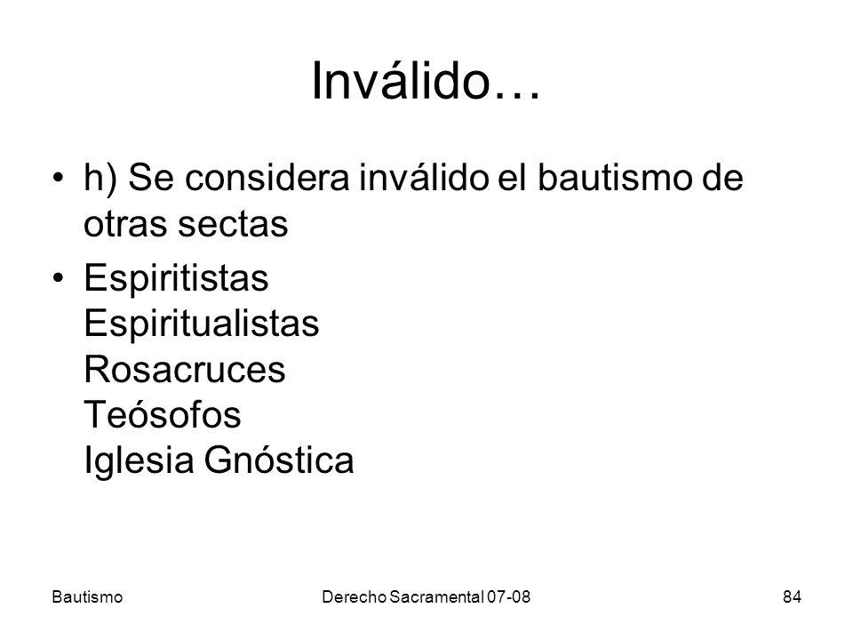 Inválido… h) Se considera inválido el bautismo de otras sectas Espiritistas Espiritualistas Rosacruces Teósofos Iglesia Gnóstica BautismoDerecho Sacra