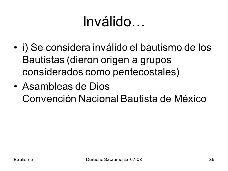 Inválido… i) Se considera inválido el bautismo de los Bautistas (dieron origen a grupos considerados como pentecostales) Asambleas de Dios Convención