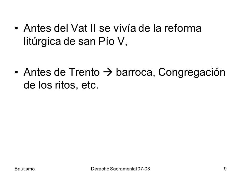 BautismoDerecho Sacramental 07-089 Antes del Vat II se vivía de la reforma litúrgica de san Pío V, Antes de Trento barroca, Congregación de los ritos,