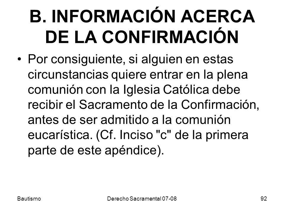 B. INFORMACIÓN ACERCA DE LA CONFIRMACIÓN Por consiguiente, si alguien en estas circunstancias quiere entrar en la plena comunión con la Iglesia Católi