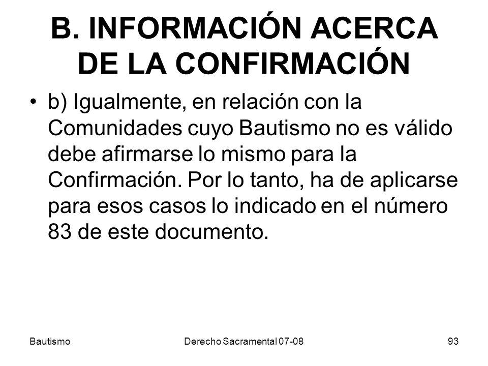 B. INFORMACIÓN ACERCA DE LA CONFIRMACIÓN b) Igualmente, en relación con la Comunidades cuyo Bautismo no es válido debe afirmarse lo mismo para la Conf