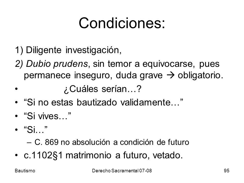 BautismoDerecho Sacramental 07-0895 Condiciones: 1) Diligente investigación, 2) Dubio prudens, sin temor a equivocarse, pues permanece inseguro, duda