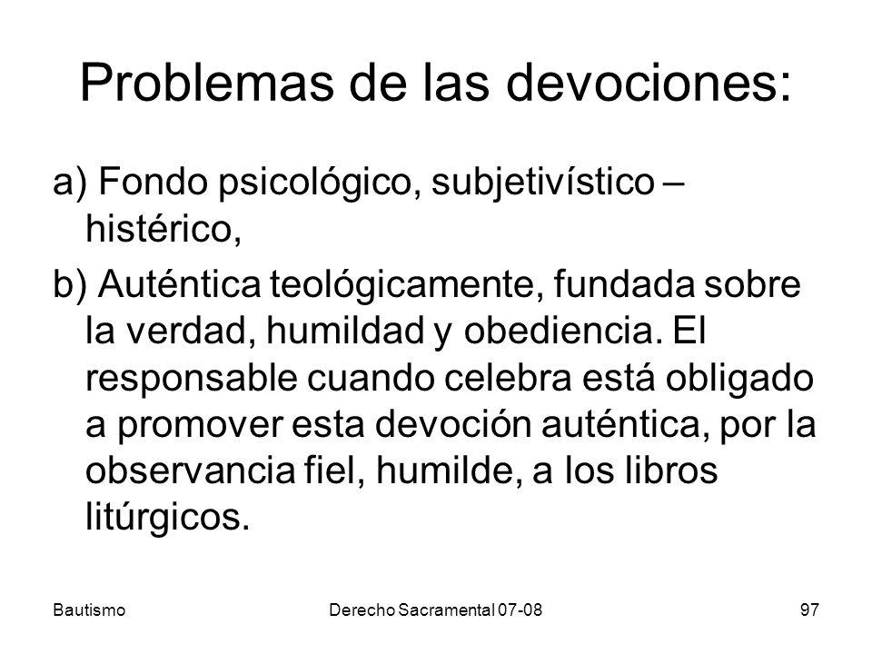 BautismoDerecho Sacramental 07-0897 Problemas de las devociones: a) Fondo psicológico, subjetivístico – histérico, b) Auténtica teológicamente, fundad