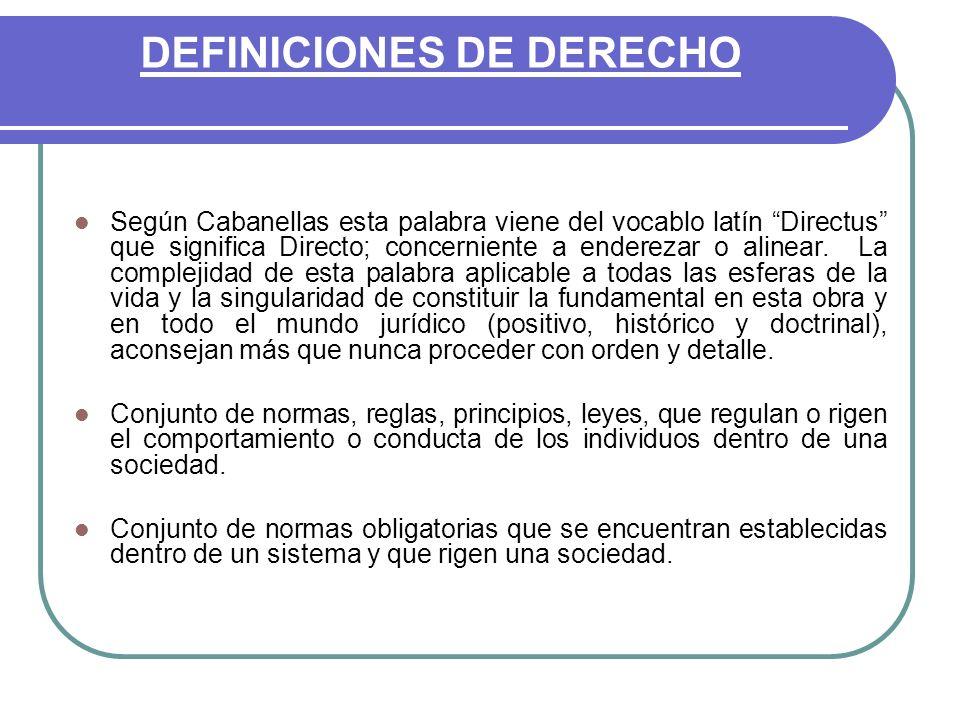DEFINICIONES DE DERECHO Conjunto de normas obligatorias que rigen la conducta de las relaciones sociales de las personas mediante un sistema de normas y que son el producto de un consentimiento mediante una autoridad común.