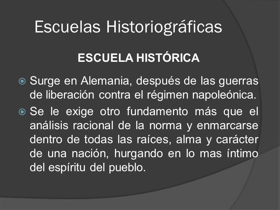 Escuelas Historiográficas ESCUELA HISTÓRICA Surge en Alemania, después de las guerras de liberación contra el régimen napoleónica.