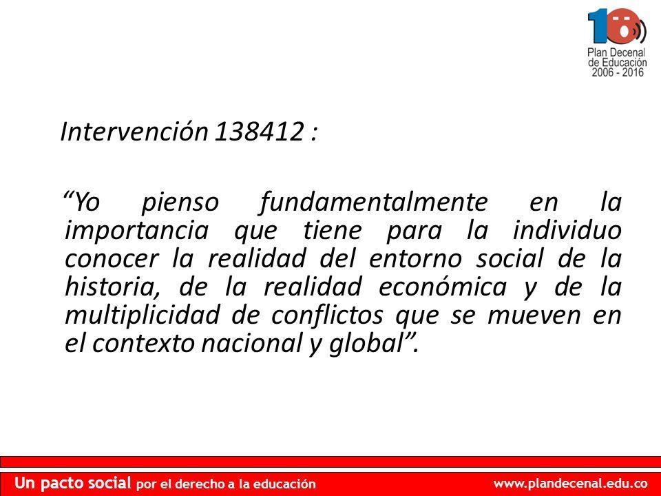 www.plandecenal.edu.co Un pacto social por el derecho a la educación Intervención 138412 : Yo pienso fundamentalmente en la importancia que tiene para