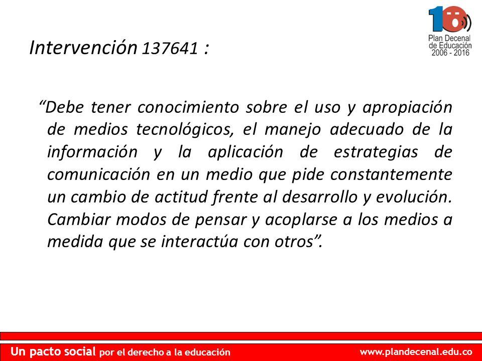 www.plandecenal.edu.co Un pacto social por el derecho a la educación Intervención 137641 : Debe tener conocimiento sobre el uso y apropiación de medio