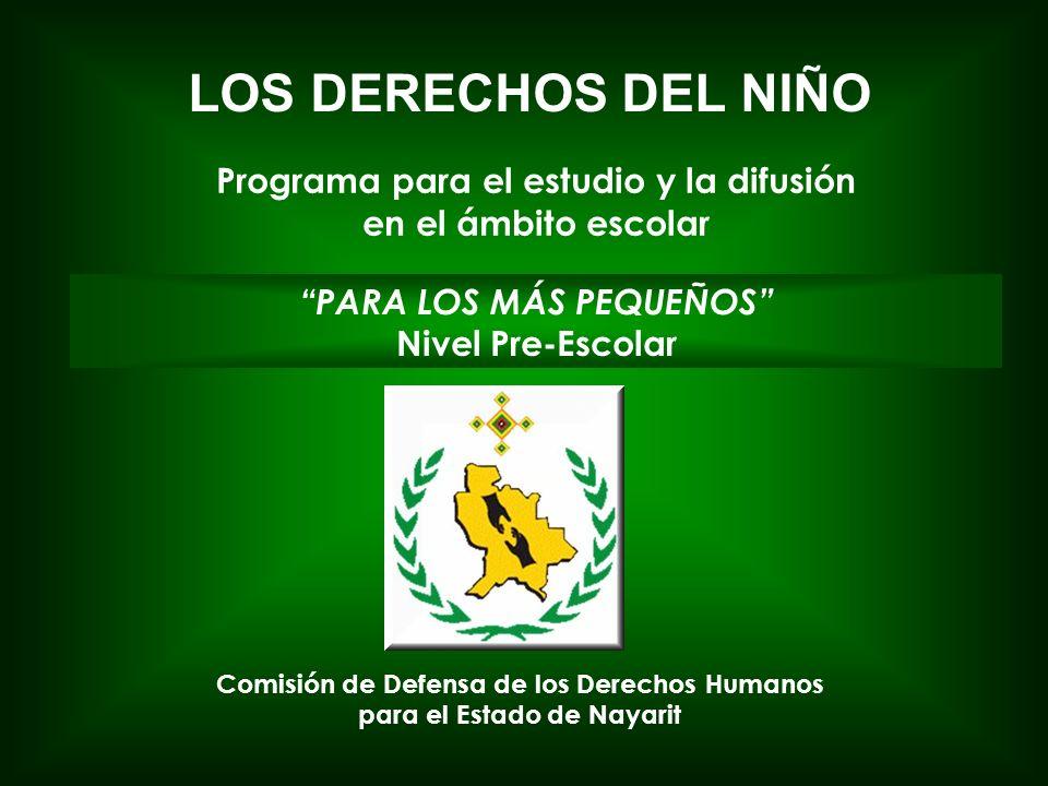 Programa para el estudio y la difusión en el ámbito escolar LOS DERECHOS DEL NIÑO Comisión de Defensa de los Derechos Humanos para el Estado de Nayari