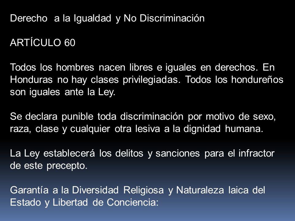 Derecho a la Igualdad y No Discriminación ARTÍCULO 60 Todos los hombres nacen libres e iguales en derechos.