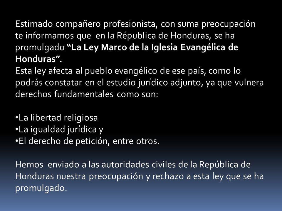 Estimado compañero profesionista, con suma preocupación te informamos que en la Républica de Honduras, se ha promulgado La Ley Marco de la Iglesia Evangélica de Honduras.