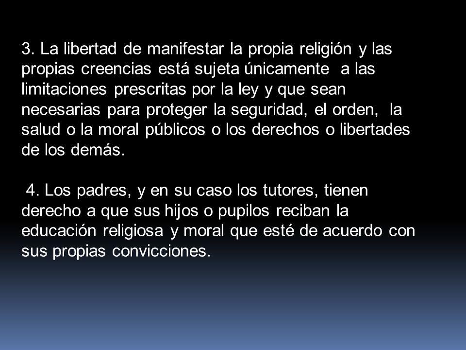 3. La libertad de manifestar la propia religión y las propias creencias está sujeta únicamente a las limitaciones prescritas por la ley y que sean nec
