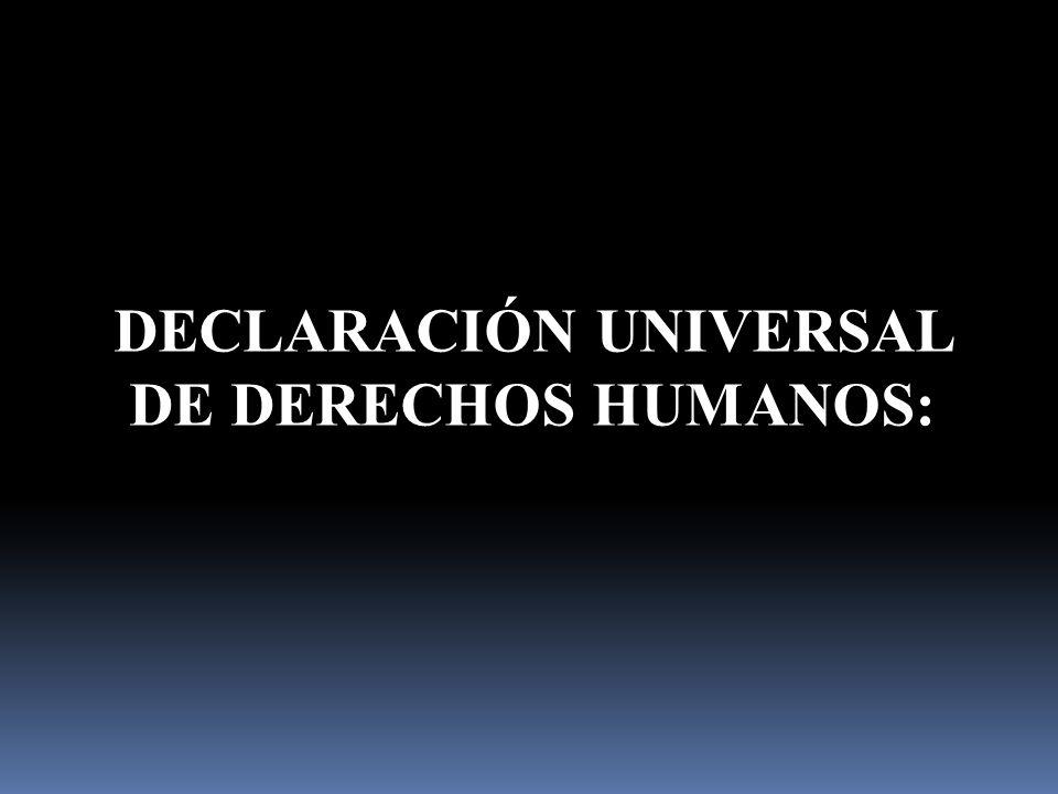 DECLARACIÓN UNIVERSAL DE DERECHOS HUMANOS:
